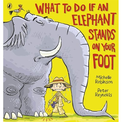Front cover of What to do if an Elephant Stands on Your Foot. A large elephant with closed eyes is accidentally stepping on the toe of a small nervous looking child in safari gear. There is a tropical bird on the elephant's back.