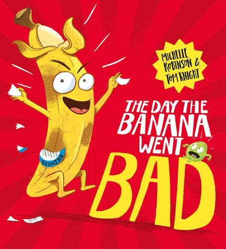 Front cover of The Day The Banana Went Bad. A large slightly bruised banana is leaping around looking mischievous, arms outstretched . A grape looks on.