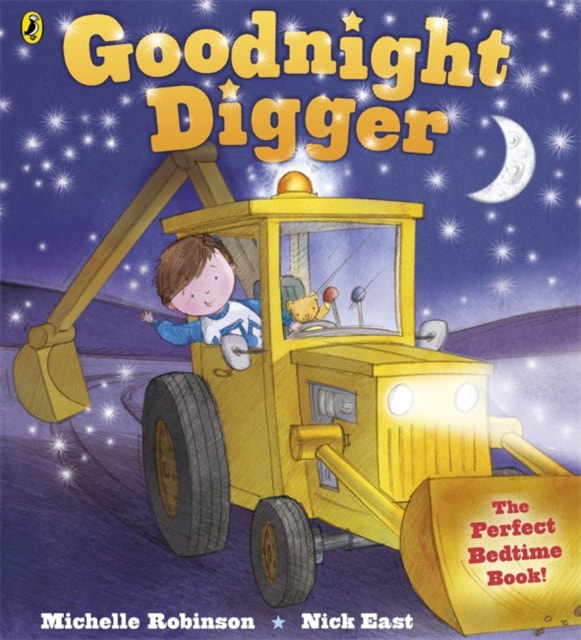 Front cover for Goodnight Digger. A young boy in pyjamas is driving a big yellow digger in front of a starlit sky with a crescent moon.