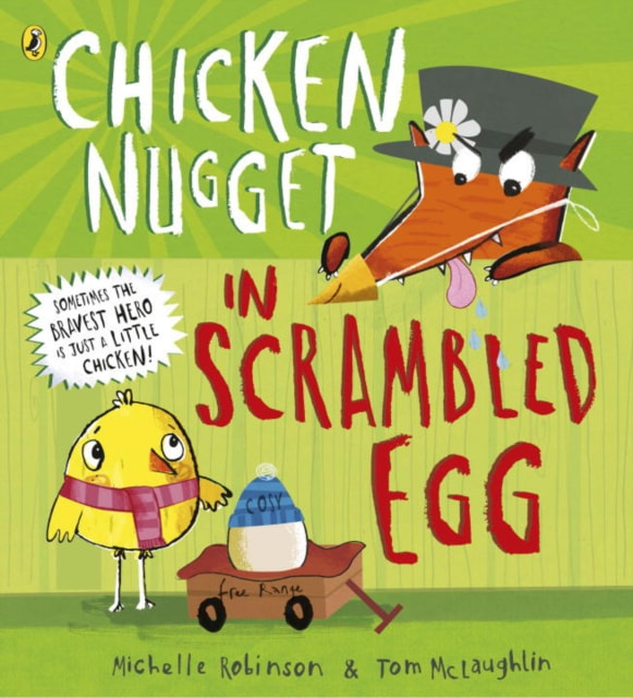 Front cover of Chicken Nugget in Scrambled Egg. A little chick is wearing a scarf and pushing a small wheeled cart. The cart contains an egg in a wool hat. There is a fence  behind them, over which a fox peers, badly disguised as a chicken.