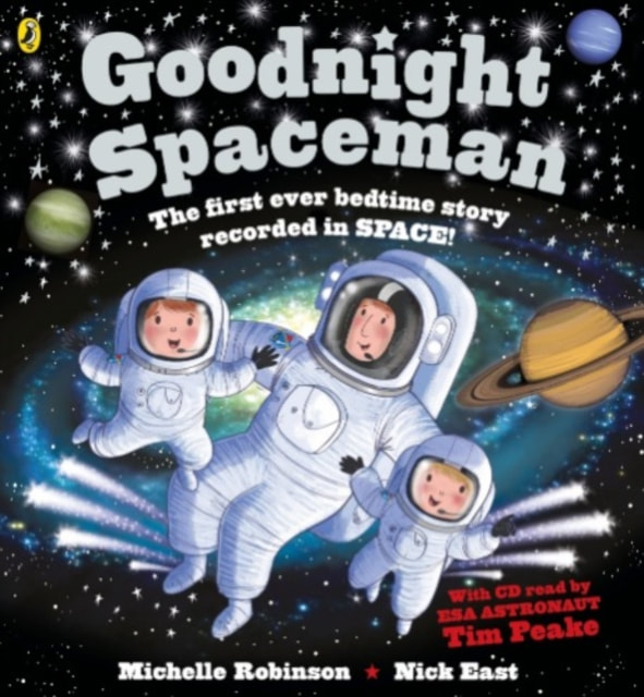 Front cover of Goodnight Spaceman. An astronaut and two child astronauts in space suits are floating in a dark, star and planet strewn sky.