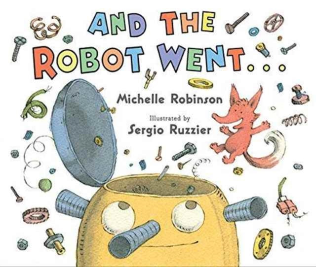 Front cover of And The Robot Went. The face of a large robot, with stalks for ears and nose, has a hatch on the top of its head. The hatch is open, the robot is smiling upwards and various cogs and screws are raining down around it, along with a cute little fox.