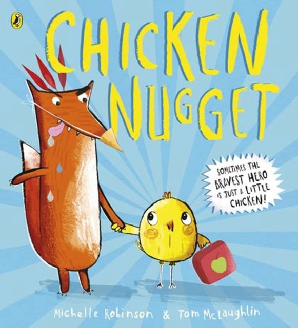 Front cover of Chicken Nugget, a small yellow chick holds a school satchel in one hand and holds hands with a fox with the other. The fox is very badly disguised as a chicken.