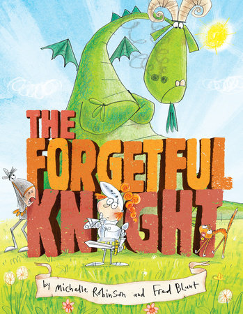 Front cover of The Forgetful Knight. The title is written in large stone blocks, in front of which stands a young, puzzled looking knight in armour. A funny, grumpy looking dragon looms over him, scaly arms folded across its chest.