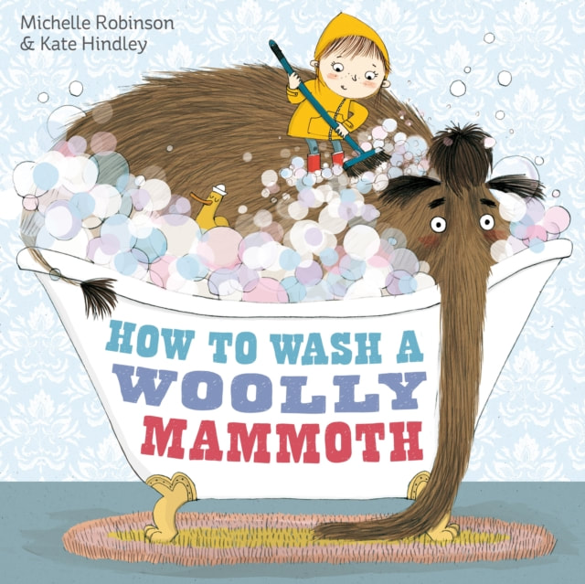 Cover of How to Wash a Woolly Mammoth. A mammoth is squeezed into a roll top bath tub, its trunk dangling over the side. A little girl in a waterproof rain coat stands on the mammoth's back, scrubbing him with a broom. The bath is overflowing with bubbles.